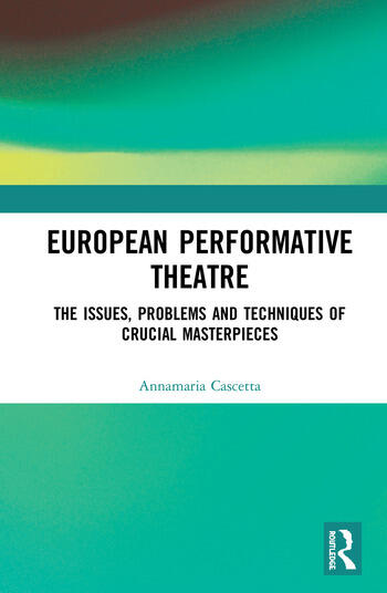 European Performative Theatre The issues, problems, and techniques of crucial masterpieces book cover