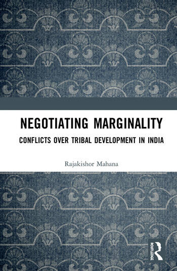 Negotiating Marginality Conflicts over Tribal Development in India book cover
