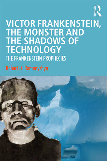 Victor Frankenstein, the Monster and the Shadows of Technology The Frankenstein Prophecies book cover