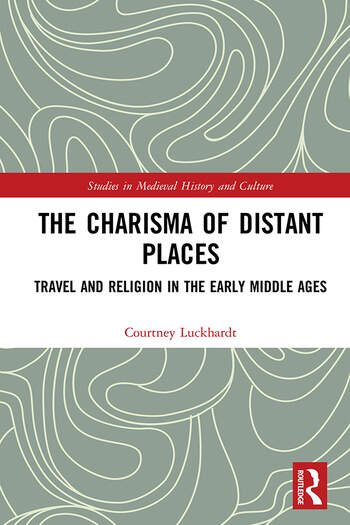 The Charisma of Distant Places Travel and Religion in the Early Middle Ages book cover