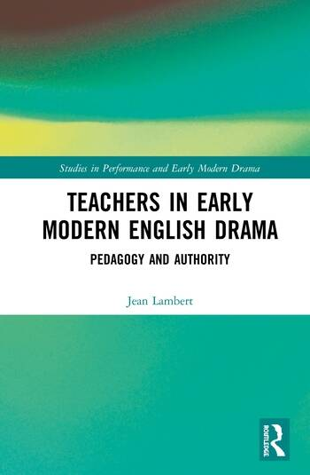 Teachers in Early Modern English Drama Pedagogy and Authority book cover