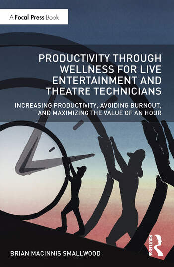 Productivity Through Wellness for Live Entertainment and Theatre Technicians Increasing Productivity, Avoiding Burnout, and Maximizing the Value of An Hour book cover