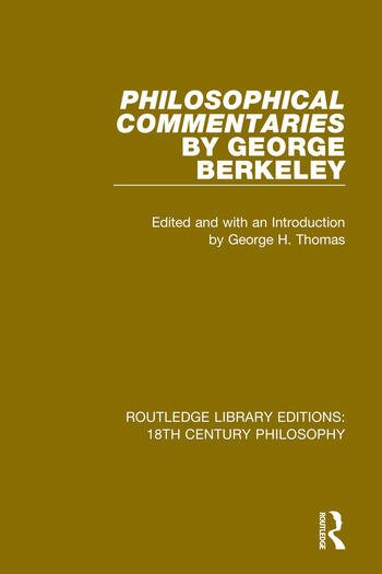 Philosophical Commentaries by George Berkeley Transcribed From the Manuscript and Edited with an Introduction by George H. Thomas, Explanatory Notes by A.A. Luce book cover