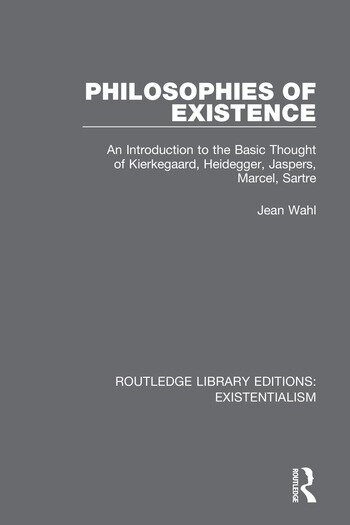 Philosophies of Existence An Introduction to the Basic Thought of Kierkegaard, Heidegger, Jaspers, Marcel, Sartre book cover