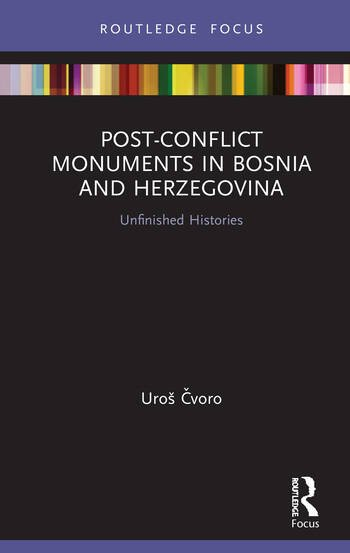 Post-Conflict Monuments in Bosnia and Herzegovina Unfinished Histories book cover
