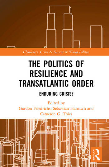 The Politics of Resilience and Transatlantic Order Enduring Crisis? book cover