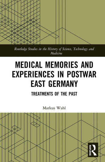 Medical Memories and Experiences in Postwar East Germany Treatments of the Past book cover