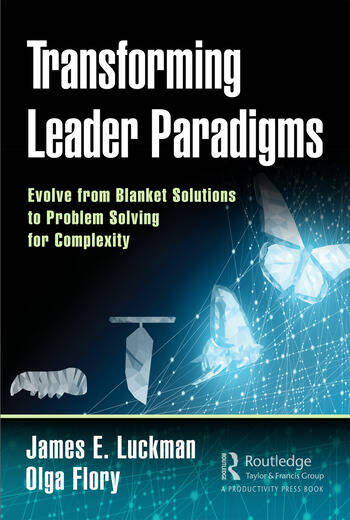 Transforming Leader Paradigms Evolve from Blanket Solutions to Problem Solving for Complexity book cover