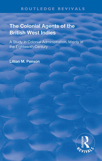 The Colonial Agents of the British West Indies A Study in Colonial Administration Mainly in the Eighteenth Century book cover