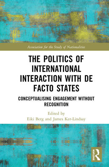 The Politics of International Interaction with de facto States Conceptualising Engagement without Recognition book cover