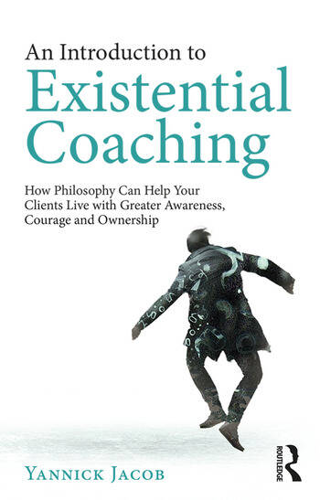 An Introduction to Existential Coaching How Philosophy Can Help Your Clients Live with Greater Awareness, Courage and Ownership book cover