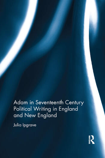 Adam in Seventeenth Century Political Writing in England and New England book cover