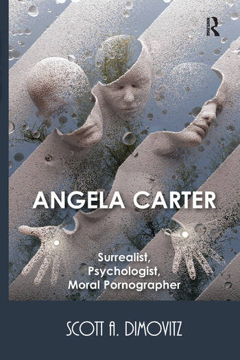 Angela Carter: Surrealist, Psychologist, Moral Pornographer book cover