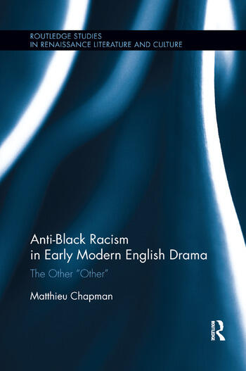 "Anti-Black Racism in Early Modern English Drama The Other ""Other"" book cover"