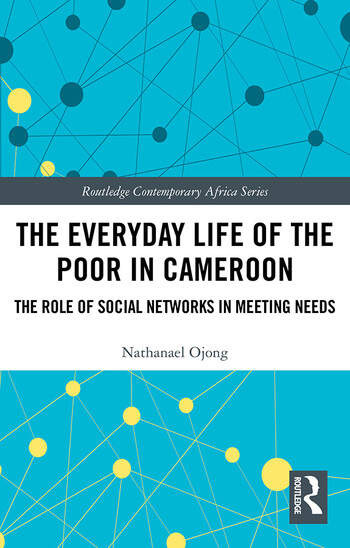 The Everyday Life of the Poor in Cameroon The Role of Social Networks in Meeting Needs book cover