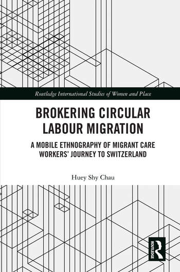 Brokering Circular Labour Migration A Mobile Ethnography of Migrant Care Workers' Journey to Switzerland book cover