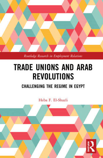 Trade Unions and Arab Revolutions Challenging the Regime in Egypt book cover