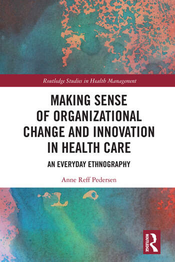 Making Sense of Organizational Change and Innovation in Health Care An Everyday Ethnography book cover