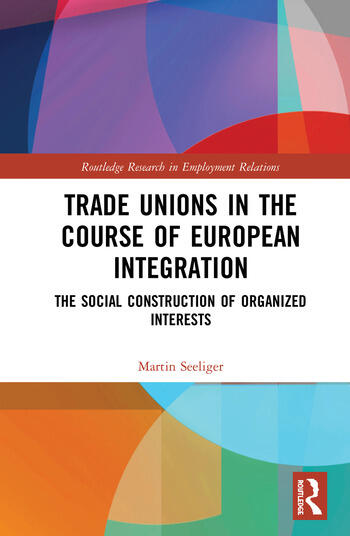 Trade Unions in the Course of European Integration The Social Construction of Organized Interests book cover