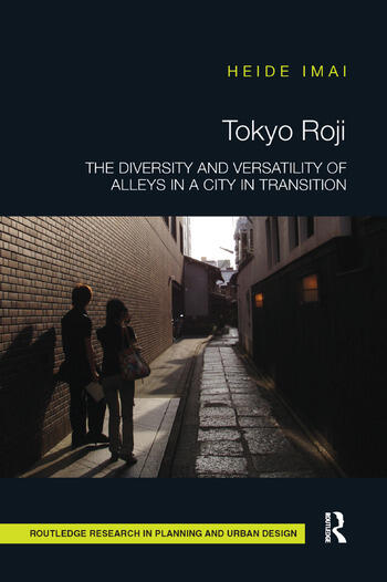 Tokyo Roji The Diversity and Versatility of Alleys in a City in Transition book cover