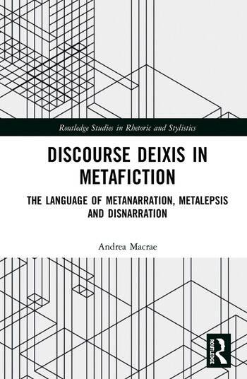 Discourse Deixis in Metafiction The Language of Metanarration, Metalepsis and Disnarration book cover