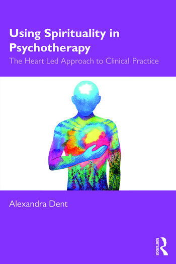Using Spirituality in Psychotherapy The Heart Led Approach to Clinical Practice book cover