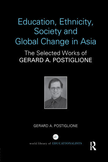 Education, Ethnicity, Society and Global Change in Asia The Selected Works of Gerard A. Postiglione book cover
