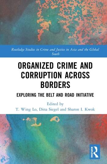 Organized Crime and Corruption Across Borders Exploring the Belt and Road Initiative book cover