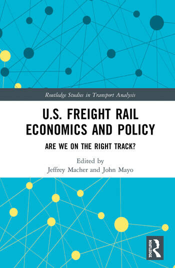 U.S. Freight Rail Economics and Policy Are We on the Right Track? book cover