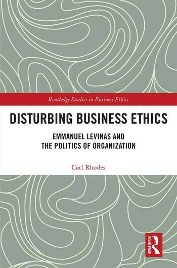 Disturbing Business Ethics Emmanuel Levinas and the Politics of Organization book cover