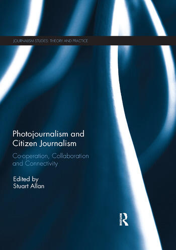 Photojournalism and Citizen Journalism Co-operation, Collaboration and Connectivity book cover