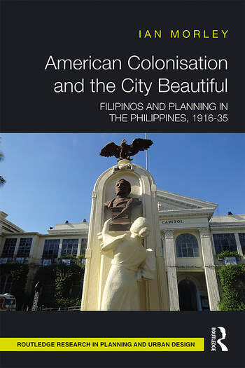 American Colonisation and the City Beautiful Filipinos and Planning in the Philippines, 1916-35 book cover