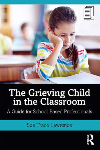 The Grieving Child in the Classroom A Guide for School-Based Professionals book cover