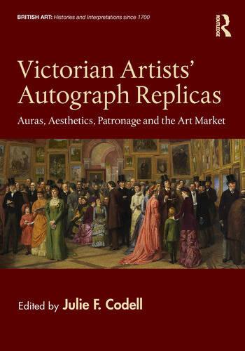 Victorian Artists' Autograph Replicas Auras, Aesthetics, Patronage and the Art Market book cover
