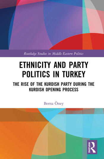 Ethnicity and Party Politics in Turkey The Rise of the Kurdish Party during the Kurdish Opening Process book cover
