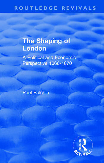 The Shaping of London A Political and Economic Perspective 1066-1870 book cover