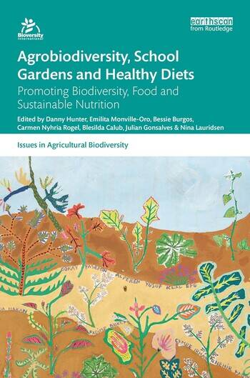 Agrobiodiversity, School Gardens and Healthy Diets Promoting Biodiversity, Food and Sustainable Nutrition book cover