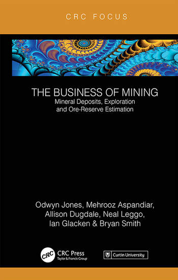 The Business of Mining Mineral Deposits, Exploration and Ore-Reserve Estimation (Volume 3) book cover