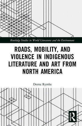 Roads, Mobility, and Violence in Indigenous Literature and Art from North America book cover