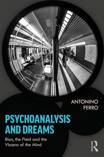 Psychoanalysis and Dreams Bion, the Field and the Viscera of the Mind book cover