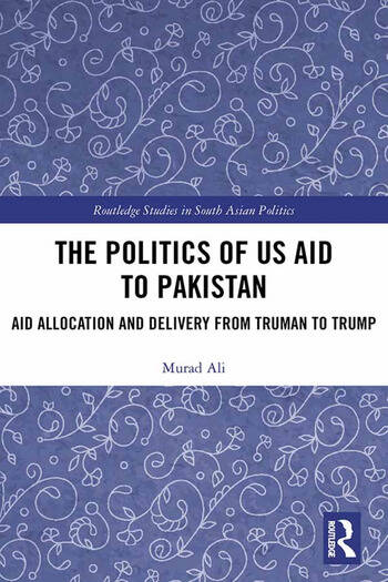 The Politics of US Aid to Pakistan Aid Allocation and Delivery from Truman to Trump book cover