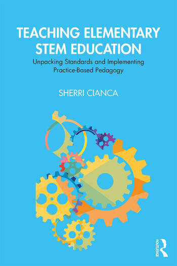 Teaching Elementary STEM Education Unpacking Standards and Implementing Practice-Based Pedagogy book cover