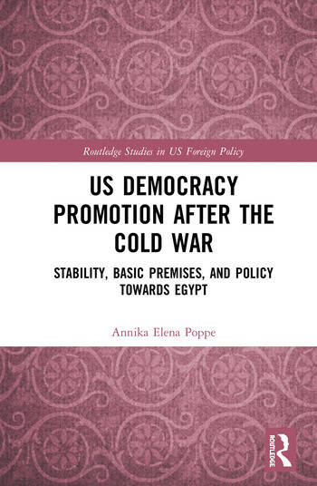 US Democracy Promotion after the Cold War Stability, Basic Premises, and Policy towards Egypt book cover