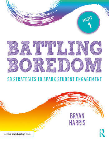 Battling Boredom, Part 1 99 Strategies to Spark Student Engagement book cover
