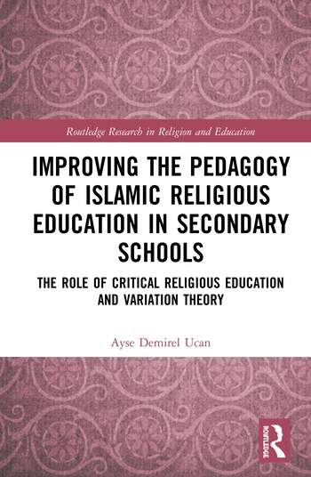 Improving the Pedagogy of Islamic Religious Education in Secondary Schools The Role of Critical Religious Education and Variation Theory book cover