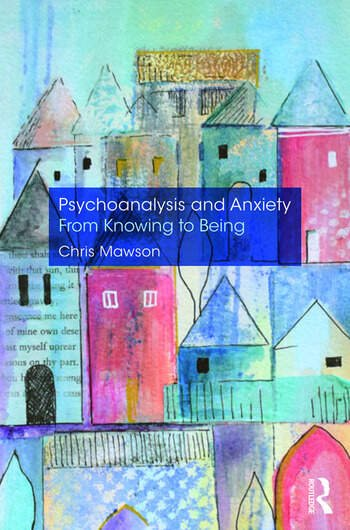 Psychoanalysis and Anxiety From Knowing to Being book cover