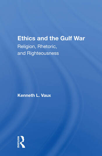 Ethics And The Gulf War Religion, Rhetoric, And Righteousness book cover