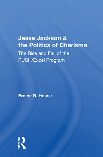 Jesse Jackson And The Politics Of Charisma The Rise And Fall Of The Push/excel Program book cover