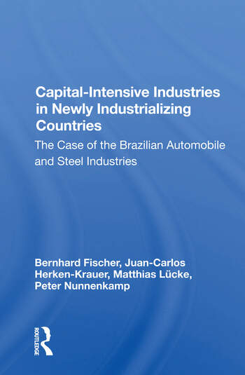 Capital-intensive Industries In Newly Industrializing Countries The Case Of The Brazilian Automobile And Steel Industries book cover