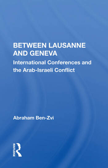 Between Lausanne And Geneva International Conferences And The Arab-israeli Conflict book cover